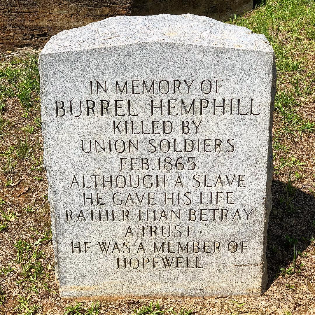 Burrel Hemphill was a slave of Robert Hemphill during the Civil War. He, reportedly, was tortured to death by troops from Sherman's Army for not revealing the location of the silverware and other valuables